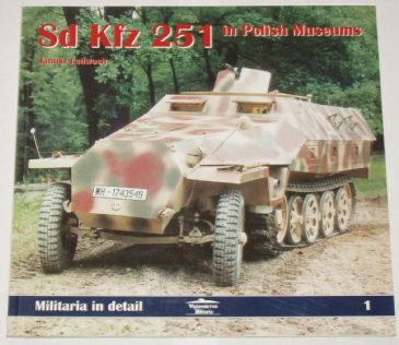 Sd Kfz 251 in Polish Museums, by Janusz Ledwoch